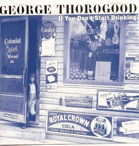 george-thorogood-if-you-don-t-start-drinking-silver-b791