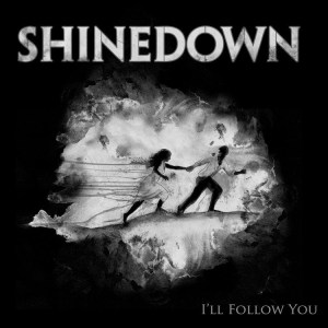 shinedown_illfollowyou