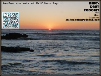 MIKEs DAILY PODCAST 1040 Half Moon Bay