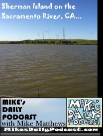MIKEs DAILY PODCAST 1069 Sherman Island California