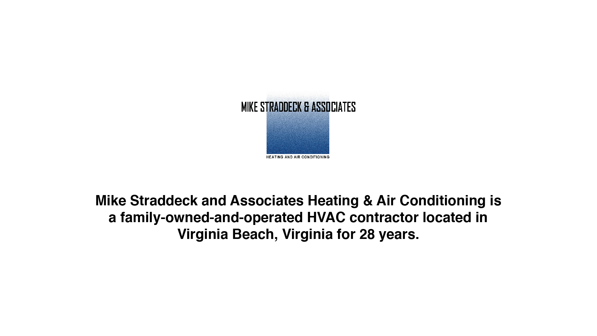 Mike Straddeck and Associates Heating & Air Conditioning is a family-owned-and-operated HVAC contractor located in Virginia Beach, Virginia for 28 years.