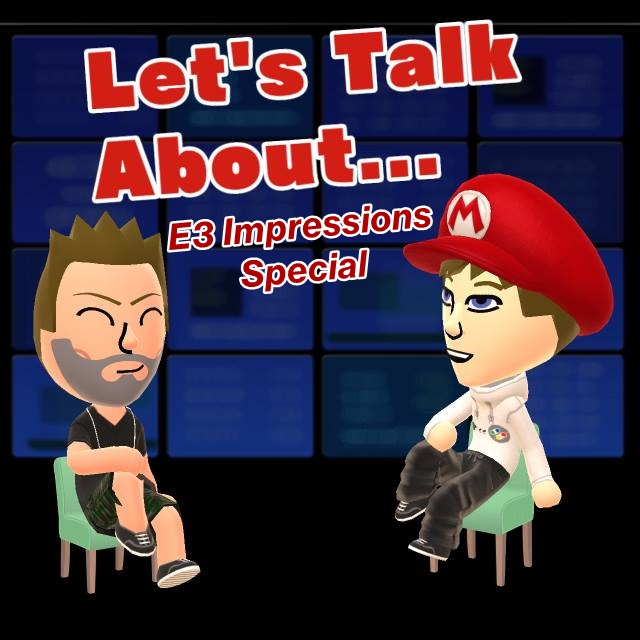 Let's Talk About (E3 Impressions Specia)