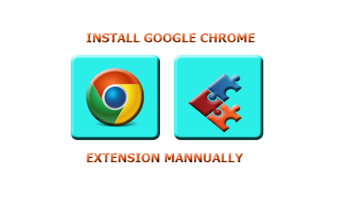 How to Install Google Chrome Extension Manually