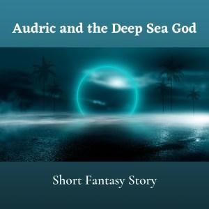 audric and the deep sea god short fantasy story