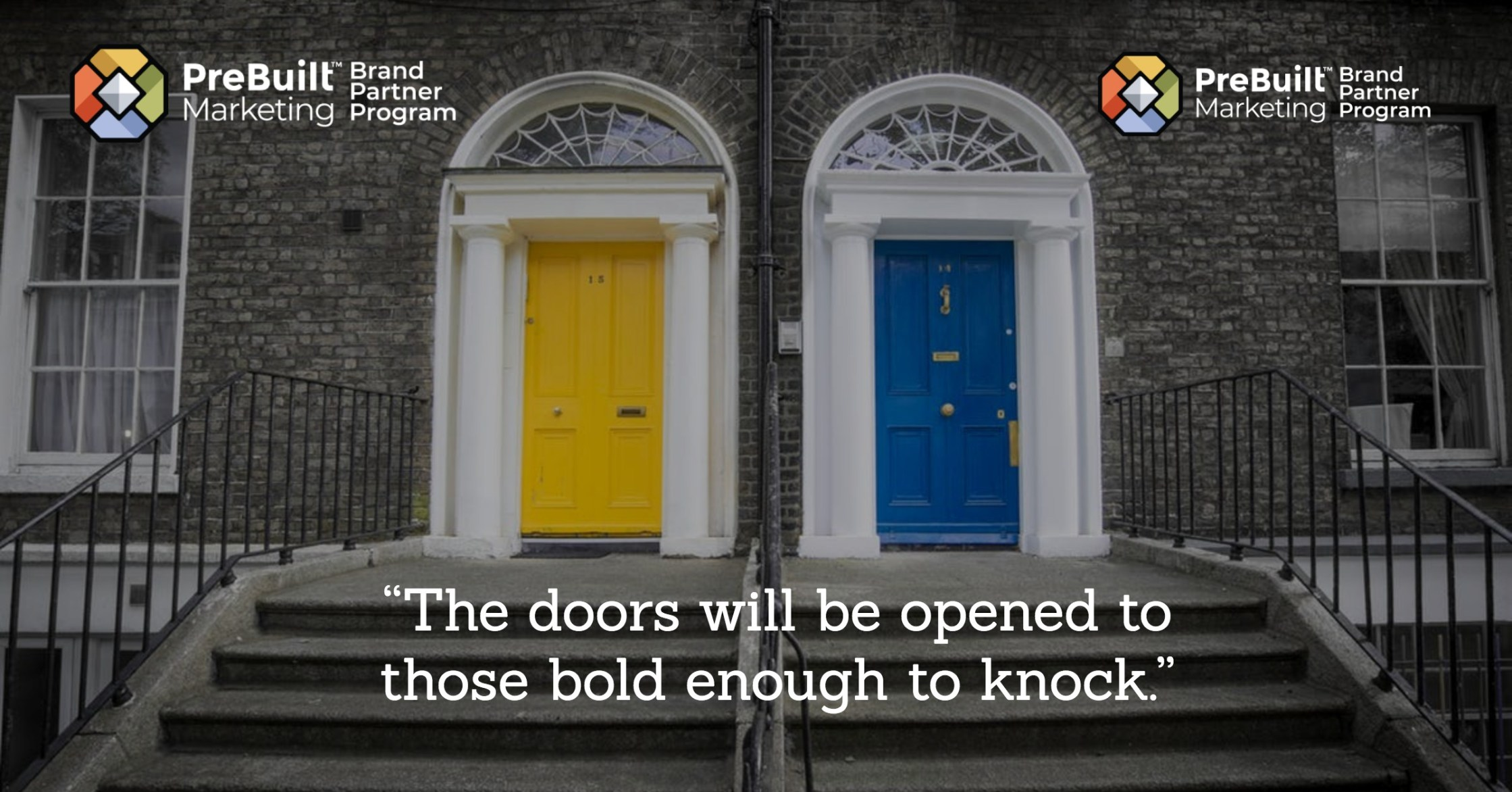Prebuilt Marketing Brand Partner Program - The doors will be opened to those bold enough to knock.