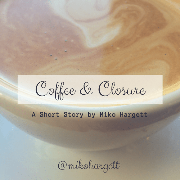 Coffee and Closure - a short story #metoo