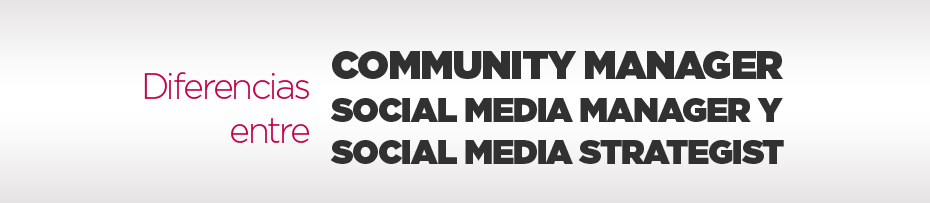 Diferencias entre Community Manager, Social Media Manager y Social Media Strategis