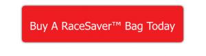 Buy A RaceSaver™ Bag Today