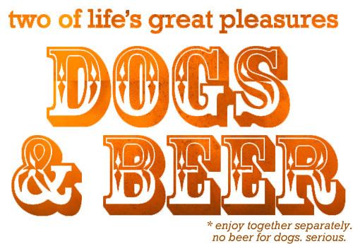 Man's Best Friends: DOGS. BEER.