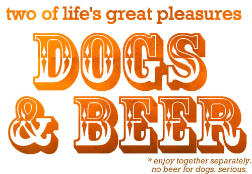 Man's Best Friends: DOGS. BEER.