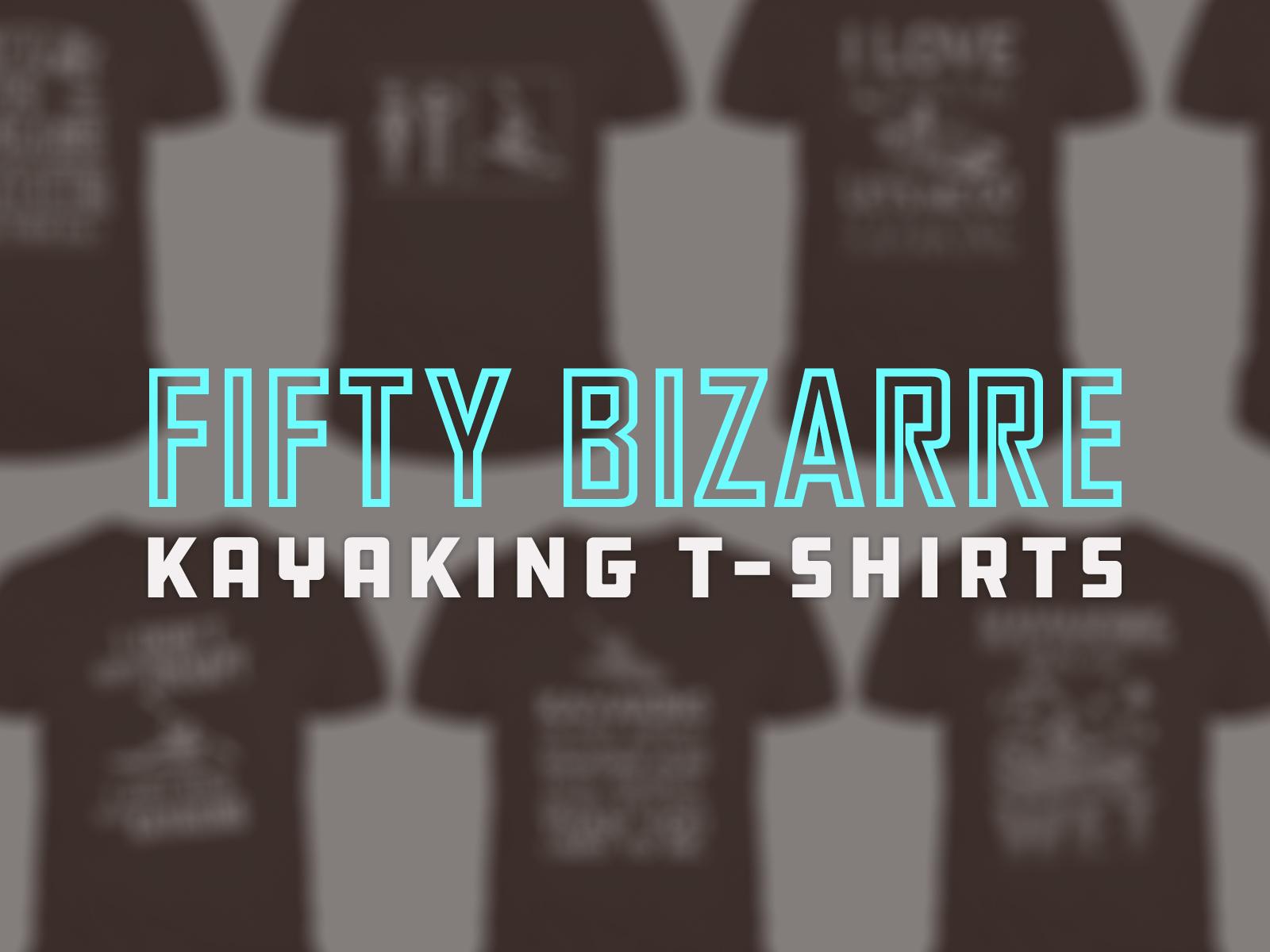 50 Bizarre Kayaking T-Shirts