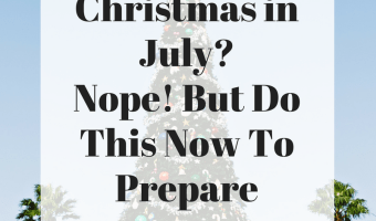Christmas in July? Not exactly. But do this now to prepare
