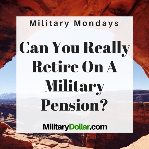 Is It Possible To Retire On Just A Military Pension