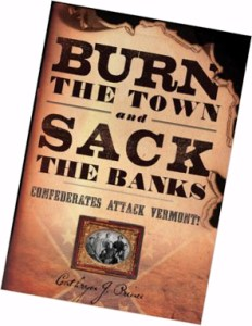 Cathryn J. Price is the author of the book Burn the Town and Sack the Banks: Confederates Attack Vermont! all about the St. Albans raid. It's available from Amazon.com.