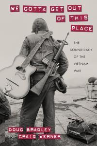 Doug Bradley and Craig Werner's new book documents the role music played in the lives of the soldiers, sailors and marines that served in Vietnam.