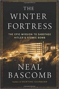 Neal Bascomb's The Winter Fortress tracks the Allied campaign to stop Hitler's A-Bomb project.