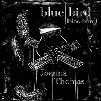 """Blak and white print of hand holding puppet strings. the word """"blue"""" is tattooed on the knuckles. Three feathers floating. Text is Bluebird ( bloo burd) Joanna Thomas."""