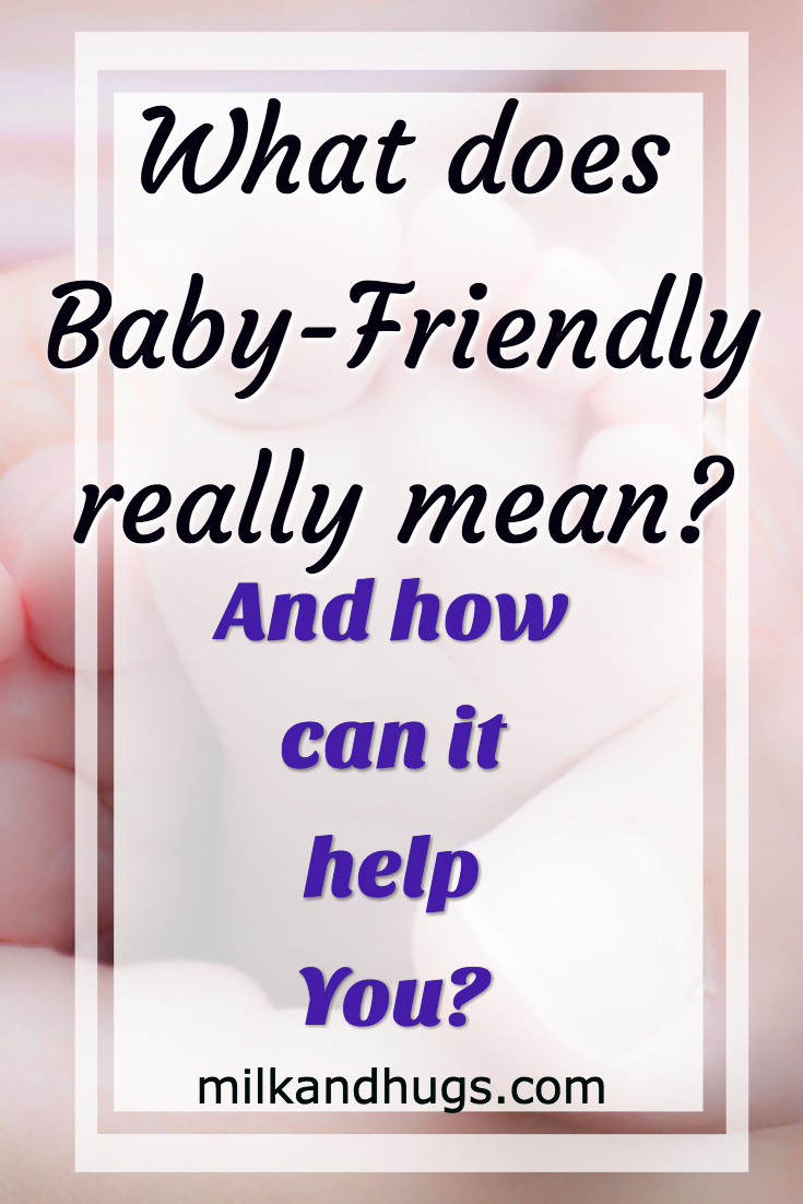 What does being a Baby-Friendly Hospital or Facility really mean? Here's a break down - and how it affects your delivery.
