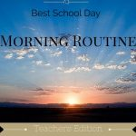 Best School Day Morning Routine: Teachers Edition