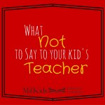 What NOT to say to your kid's teacher