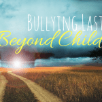 Bullying Lasts Beyond Childhood