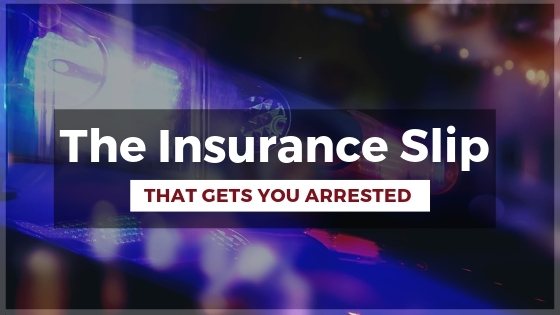 The Insurance Slip That Gets You Arrested