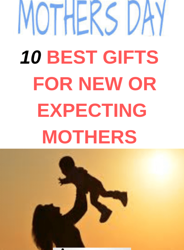 What To Get A New Or Expecting Mother for Mother's Day