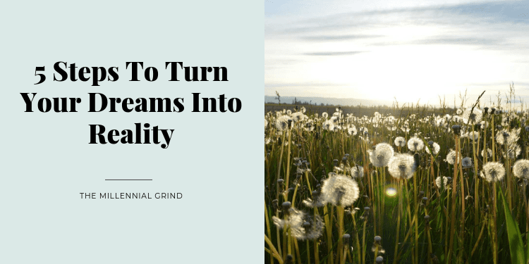 5 Steps To Turn Your Dreams Into Reality