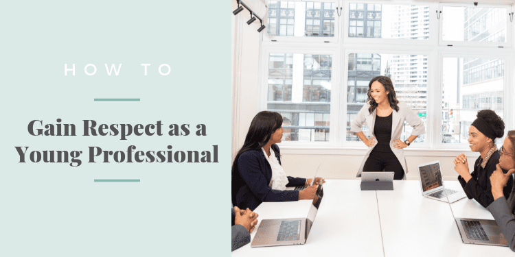 How to Gain Respect as a Young Professional