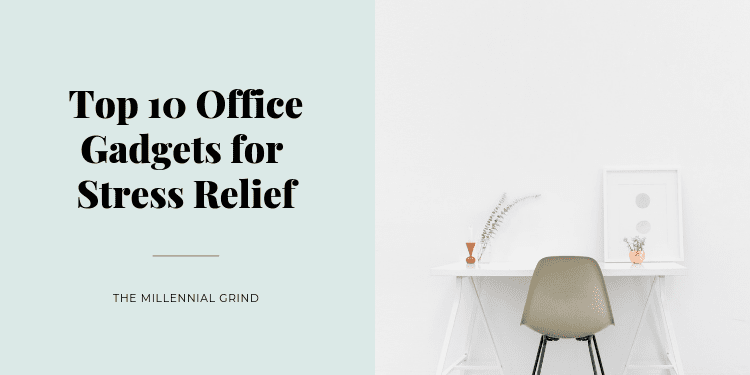 Top 10 Office Gadgets for Stress Relief