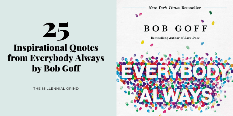 25 Inspirational Quotes from Everybody Always by Bob Goff