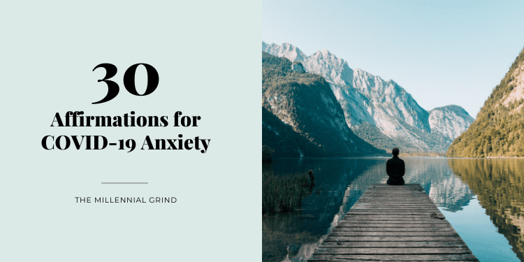 30 Affirmations for COVID-19 Anxiety The Millennial Grind