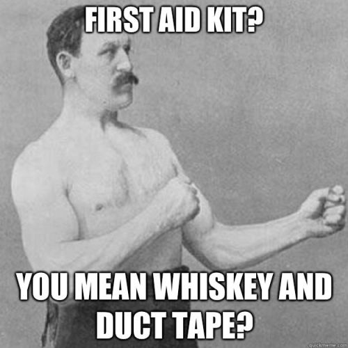 Motorcycle First aid kit? You mean whiskey and duct tape?