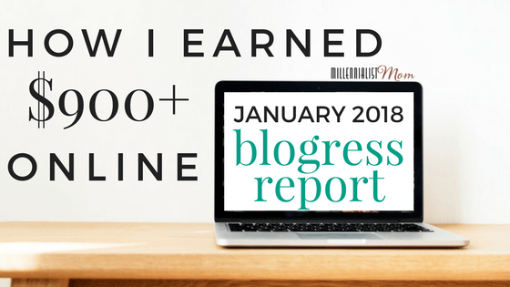 January 2018 blogress report - how i made over $900 online in January - side hustles - passive income strategies - millennial mom nonsense