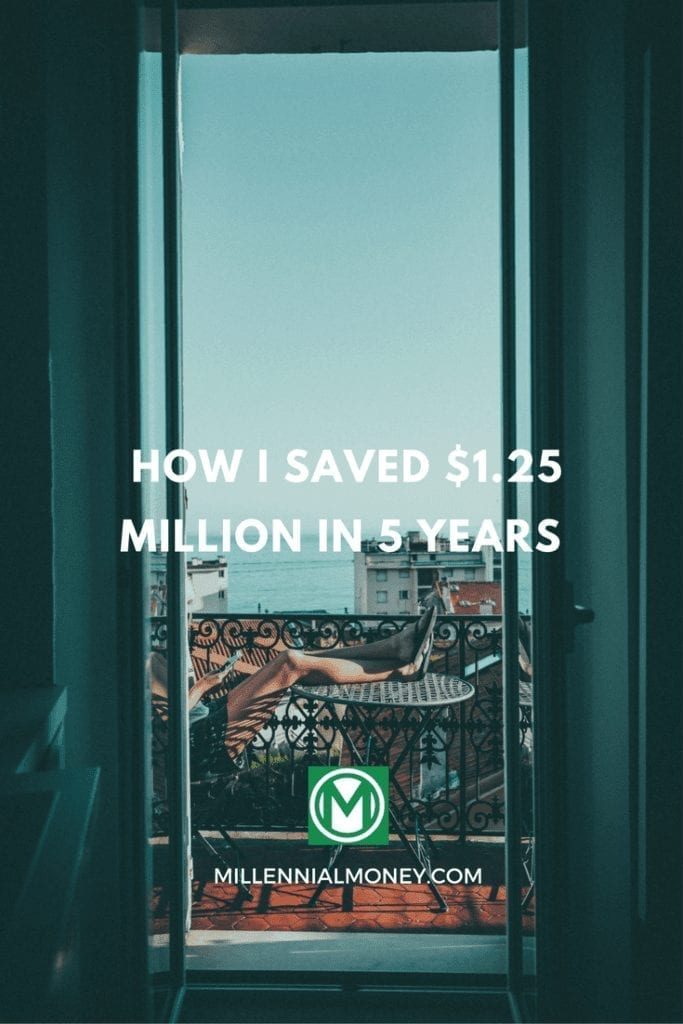 309c864d89d How I Saved  1.25 Million in 5 years