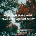 9 Best Ways To Prepare Your Family For An Emergency