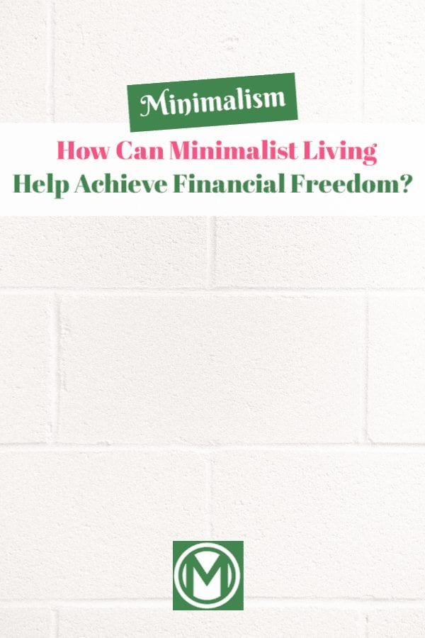 This post discusses now minimalist living can help you achieve financial freedom (minimal description, incredible value within).