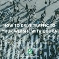 How To Drive Traffic To Your Website With Quora