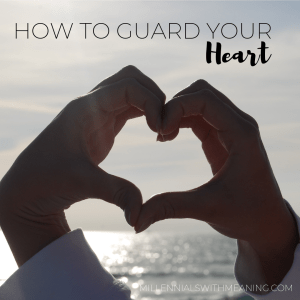 How to Guard Your Heart | Millennials with Meaning