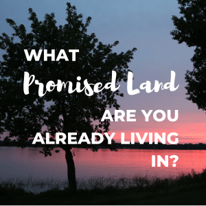 What Promised Land Are You Already Living In? | Millennials with Meaning