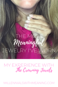The Most Meaningful Jewelry I've Worn from The Crowning Jewels | Millennials with Meaning