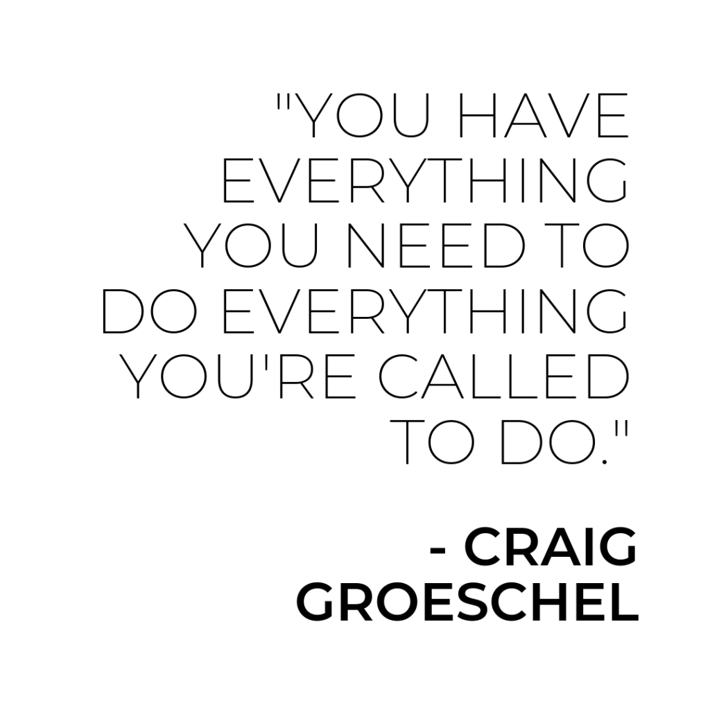 You have everything you need to do everything you're called to do | Craig Groeschel | #GLS19