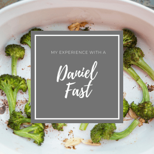 My Experience With a Daniel Fast | Millennials with Meaning