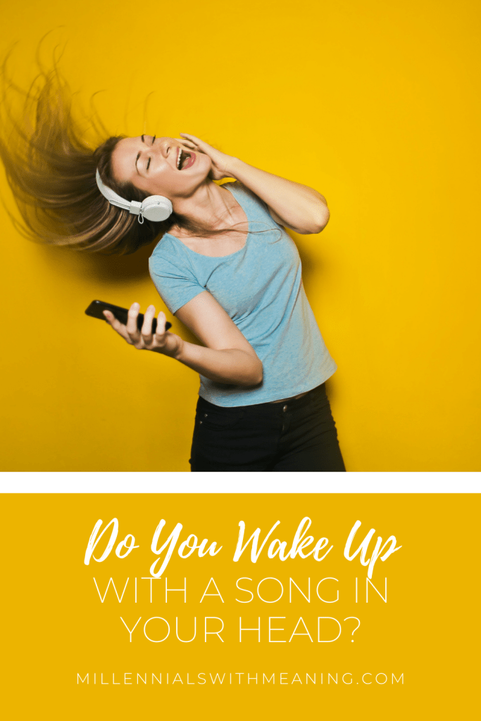 Do You Wake Up With a Song in Your Head? | Millennials with Meaning