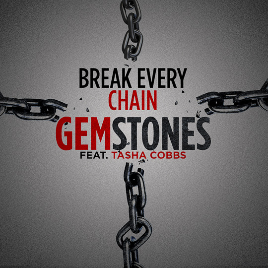 GEMSTONES – BREAK EVERY CHAIN FT. TASHA COBBS