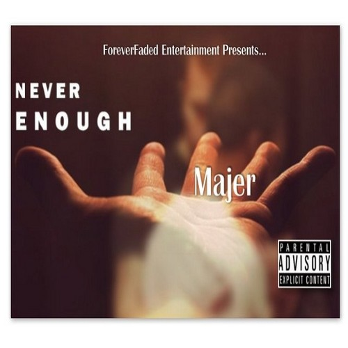 """""""Majer"""" Of Forever Faded ENT. Brings You His Newest EP, """"Never Enough"""""""