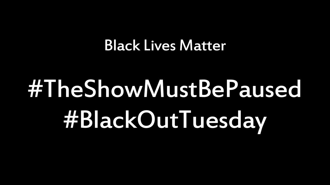 #theshowmustbepaused #blackouttuesday