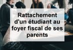 rattachement étudiant au foyer fiscal des parents