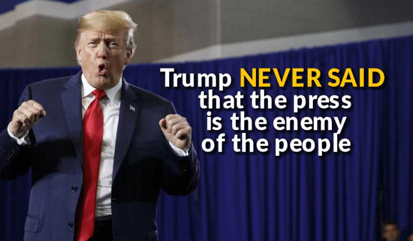 Trump NEVER SAID that the press is the enemy of the people