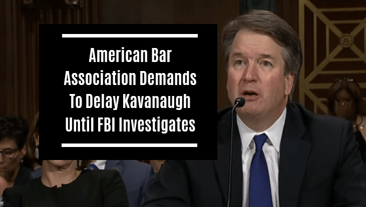 American Bar Association Demands To Delay Kavanaugh Until FBI Investigates